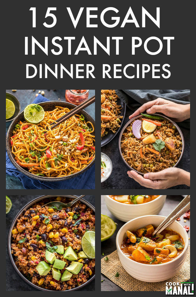15 Easy Instant Pot Vegan Dinners Cook With Manali